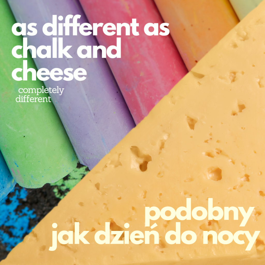 to be as different as chalk and cheese polski tłumaczenie znaczenie angielski język